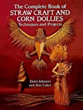 Doris Johnson The Complete Book of Straw Craft and Corn Dollies: Techniques and Projects