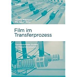 Film im Transferprozess: Transdisziplinäre Studien zur Filmsynchronisation (Marburger Schriften zur