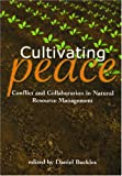 Cultivating Peace: Conflict and Collaboration in Natural Resource Management