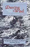 Dancing with the Wind: A True Story of Zen in the Art of Windsurfing