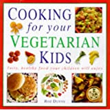 Cooking for Your Vegetarian Kids: Tasty, Healthy Food Your Children Will Enjoy