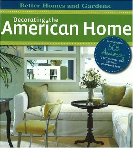 Decorating the American Home (Better Homes & Gardens), Better Homes and Gardens
