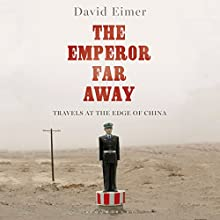 The Emperor Far Away: Travels at the Edge of China Audiobook by David Eimer Narrated by Corey Snow