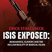 ISIS Exposed: Beheadings, Slavery, and the Hellish Reality of Radical Islam | [Erick Stakelbeck]