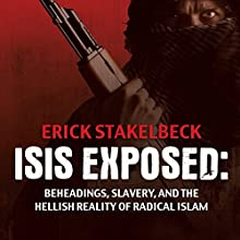 ISIS Exposed: Beheadings, Slavery, and the Hellish Reality of Radical Islam (       UNABRIDGED) by Erick Stakelbeck Narrated by Tom Perkins