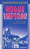 Rogue Emperor: A Novel of the Chronoplane Wars (Chronoplane Wars Trilogy)