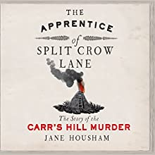 The Apprentice of Split Crow Lane: The Story of the Carr's Hill Murder Audiobook by Jane Housham Narrated by Jim Barclay, Anna Bentinck