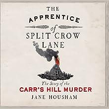 The Apprentice of Split Crow Lane: The Story of the Carr's Hill Murder | Livre audio Auteur(s) : Jane Housham Narrateur(s) : Jim Barclay, Anna Bentinck
