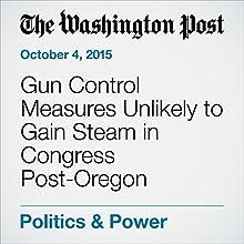 Gun Control Measures Unlikely to Gain Steam in Congress Post-Oregon Shooting (       UNABRIDGED) by Mike DeBonis, Paul Kane Narrated by Jill Melancon