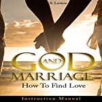 God and Marriage: How to Find Love | S. Levine
