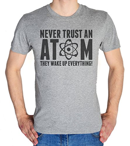 Never Trust An Atom, They Wakw Up Everything Men's T-Shirt XX-Large