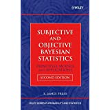 Subjective and Objective Bayesian Statistics: Principles, Models, and Applications (Wiley Series in Probability and Statistics) ~ S. James Press