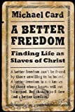 A Better Freedom: Finding Life as Slaves of Christ