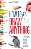 Cover of How To Draw Anything by Mark Linley 0716022230