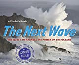 The Next Wave: The Quest to Harness the Power of the Oceans (Scientists in the Field Series)