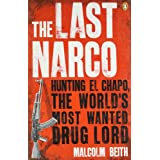 The Last Narco: Hunting El Chapo, The World's Most-Wanted Drug Lordby Malcolm Beith