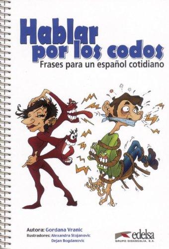 Hablar por los codos. Frases para un espanol cotidiano (Spanish Edition)