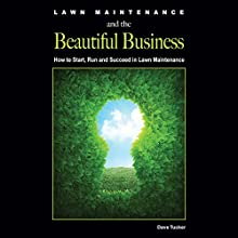 Lawn Maintenance and the Beautiful Business: How to Start, Run and Succeed in Lawn Maintenance (       UNABRIDGED) by Dave Tucker Narrated by Morris Hull