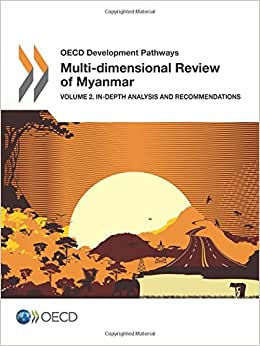 Oecd Development Pathways Multi-dimensional Review Of Myanmar: Volume 2. In-depth Analysis And Recommendations (Oecd Development Centre - Oecd Development Pathways)