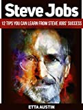 img - for Steve Jobs: 12 Tips You Can Learn from Steve Jobs' Success (Steve Jobs, steve jobs biography, steve jobs books) book / textbook / text book
