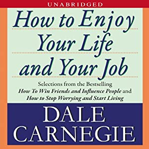 How to Enjoy Your Life and Your Job | [Dale Carnegie]