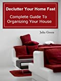 Declutter Your Home Fast. Complete Guide to Organizing Your House