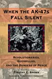 When the AK-47s Fall Silent: Revolutionaries, Guerrillas, and the Dangers of Peace (Hoover Institution Press Publication)