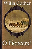Image of O Pioneers! (Special Annotated Edition): by Pulitzer Prize winner Willa Cather (The World of Willa Cather Series Book 2)