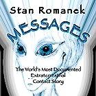 Messages: The World's Most Documented Extraterrestrial Contact Story Hörbuch von Stan Romanek Gesprochen von: Michael Pearl