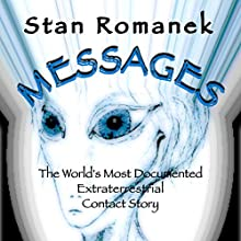 Messages: The World's Most Documented Extraterrestrial Contact Story (       UNABRIDGED) by Stan Romanek Narrated by Michael Pearl