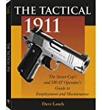 img - for [ THE TACTICAL 1911: THE STREET COP'S AND SWAT OPERATOR'S GUIDE TO EMPLOYMENT AND MAINTENANCE ] By Lauck, Dave ( Author) 1998 [ Paperback ] book / textbook / text book