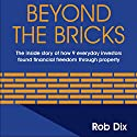 Beyond The Bricks: The Inside Story of How 9 Everyday Investors Found Financial Freedom Through Property Hörbuch von Rob Dix Gesprochen von: Rob Dix
