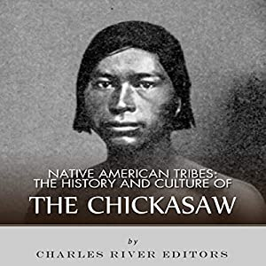 Native American Tribes: The History and Culture of the Chickasaw Audiobook