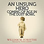 An Unsung Hero: Coming of Age in the Dust Bowl: A Greatest Generation Account, Book 1 | William M. Forsythe