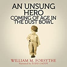 An Unsung Hero: Coming of Age in the Dust Bowl: A Greatest Generation Account, Book 1 (       UNABRIDGED) by William M. Forsythe Narrated by Todd Gaddy