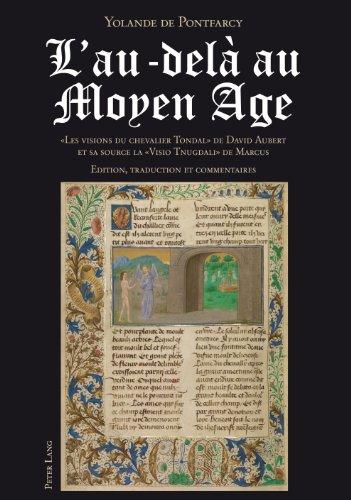L'au-dela Au Moyen Age: Les Visions Du Chevalier Tondal de David Aubert Et Sa Source La Visio Tnugdali de Marcus