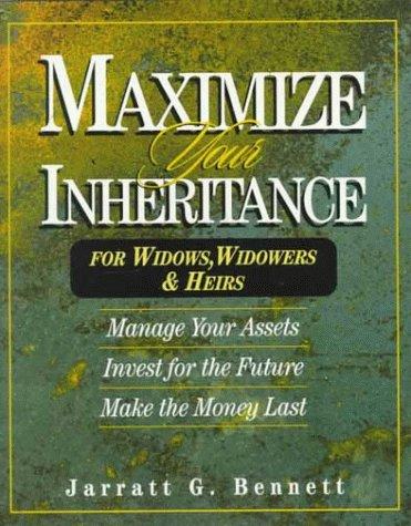 Maximize Your Inheritance: For Widows, Widowers & Heirs, Jarratt G. Bennett