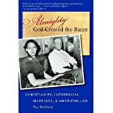 Almighty God Created the Races: Christianity, Interracial Marriage, & American Law (Paperback) - Common