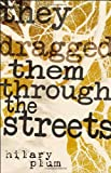 They Dragged Them through the Streets: A Novel