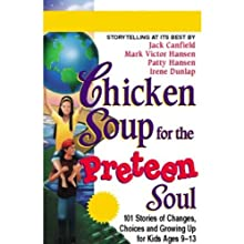 Chicken Soup for the Preteen Soul: Stories of Changes, Choices, and Growing Up for Kids Ages 9-13 (       ABRIDGED) by Jack Canfield, Mark Victor Hansen, Patty Hansen, Irene Dunlap Narrated by Mark Victor Hansen, Patty Hansen, Irene Dunlap