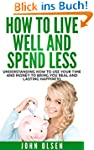 How To Live Well And Spend Less: Unde...