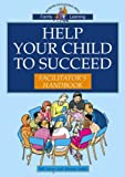Bill Lucas Help Your Child to Succeed Toolkit: Facilitator's Manual (Family learning)