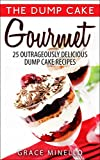 Cake Baking: Dump Cake Gourmet: 25 Outrageously Delicious Dump Cake Recipes (Fun Desserts, Quick and Easy, and Low Calorie Cakes Cookbook)