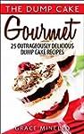 Dump Cake: Gourmet 25 Outrageously De...