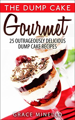 Quick and Easy: Dump Cake Gourmet: 25 Outrageously Delicious Dump Cake Recipes (Baking, Healthy, Delicious, and Fun Low-Calorie Cakes and Dessert Recipes Cookbook) (Recipe Book Set compare prices)