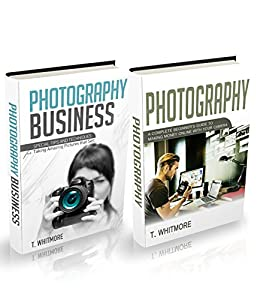 Photography Business: 2 Manuscripts - (Special Tips and Techniques for Taking Pictures that Sell) and (A Complete Beginner's Guide to Making Money Online with Your Camera)