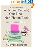 Write (and Publish) Your First Non-FIction Book: 5 Easy Steps (Writing Skills Book 1)