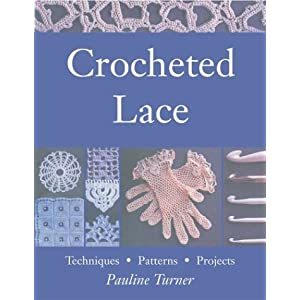Crocheted Lace: Techniques, Patterns, and Projects