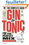 Gin & Tonic: The Complete Guide for t...