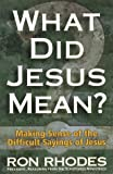 What Did Jesus Mean? Making Sense of the Difficult Sayings of Jesus (0736900497) by Rhodes, Ron